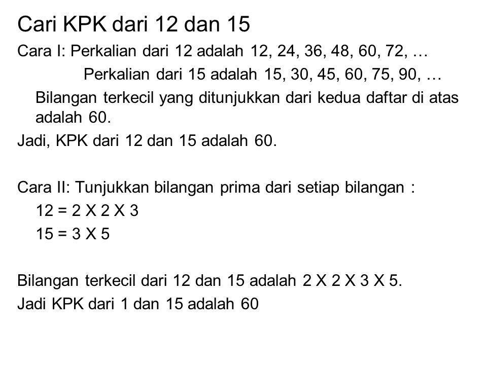 Ada dua cara dalam menentukan KPK dari sebuah bilangan. Cara pertama adalah mencatat perkalian dari setiap bilangan dan mengambil bilangan terkecil ya