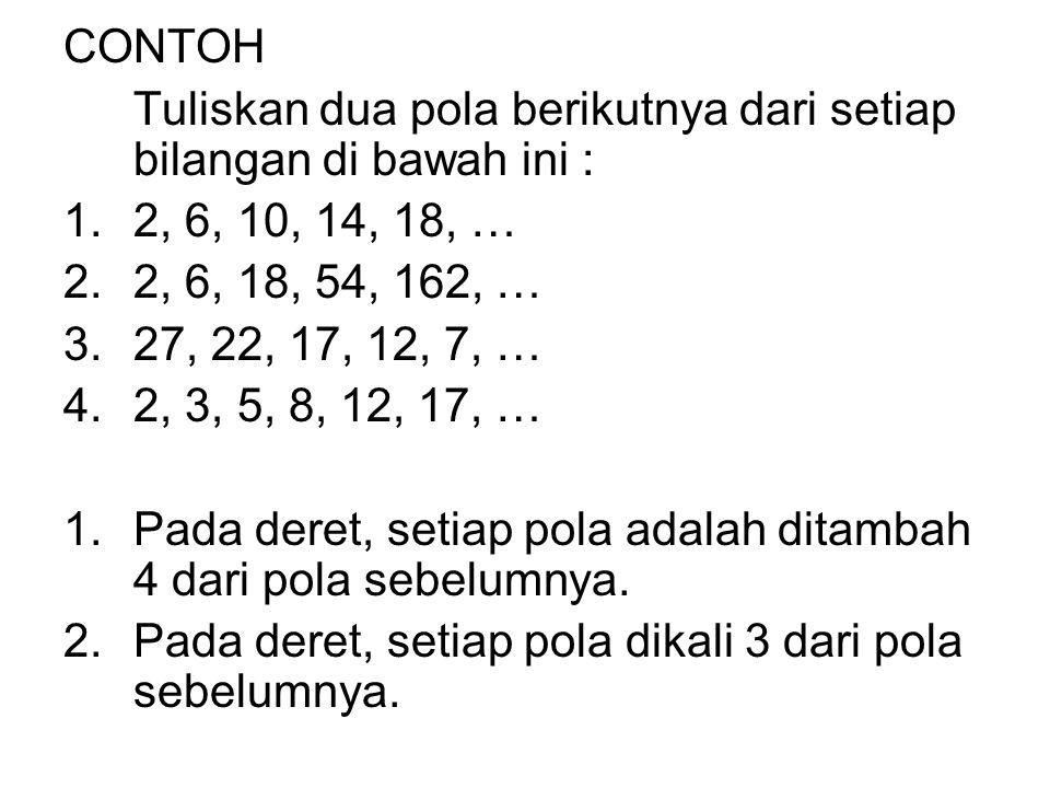 Ada istilah khusus untuk setiap pola dari sebuah bilangan. Pola itu disebut sebagai Deret. Setiap bilangan dari setiap deret disebut pola deret. Setia