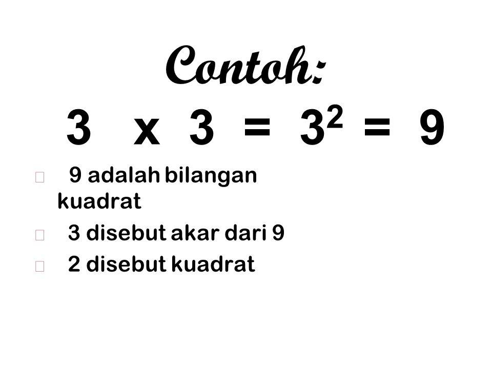 Jika suatu bilangan dikalikan dengan bilangan itu sendiri, maka akan kita dapatkan bilangan kuadrat/disebut juga bilangan kuadrat sempurna.