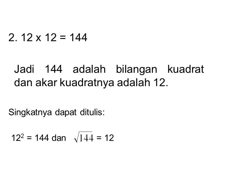 Contoh: 1. 8 x 8 = 64 Jadi 64 adalah bilangan kuadrat dan akar kuadratnya adalah 8. Singkatnya dapat ditulis: 8 2 = 64 dan = 8