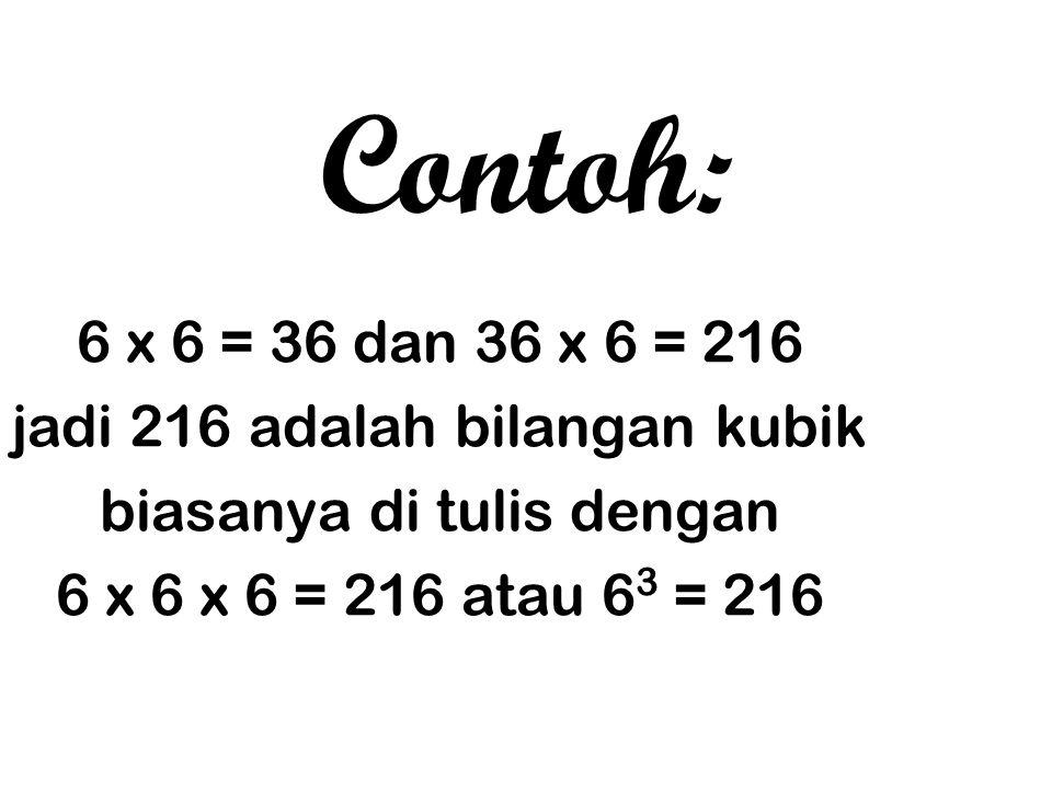 Jika bilangan kuadrat itu dikalikan kembali dengan bilangan yang semula maka hasilnya disebut bilangan kubik