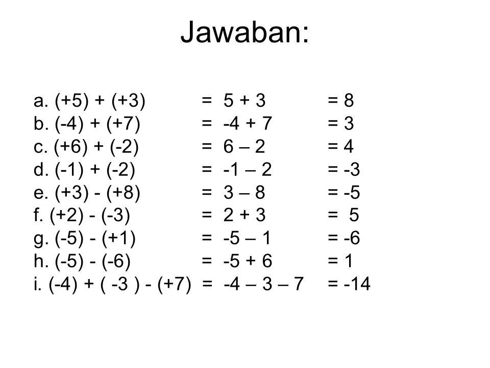 Tentukan nilai dari : a. (+5) + (+3) =.................. b. (-4) + (+7) =.................. c. (+6) + (-2) =.................. d. (-1) + (-2) =.......