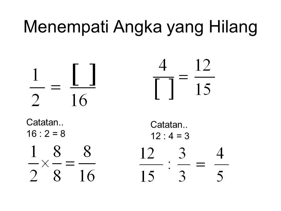 Penyederhanaan Pecahan Penyebut dan pembilang dibagi dengan angka yang sama dan keduanya harus dapat habis dibagi dengan angka yang sama tadi. Lakukan