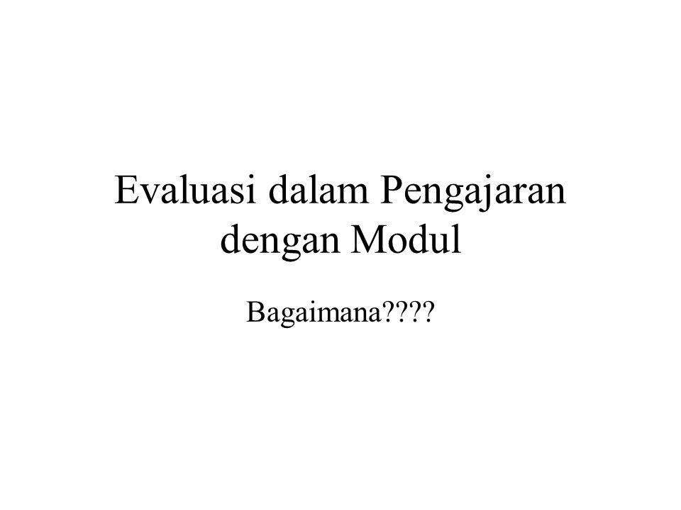 Evaluasi dalam Pengajaran dengan Modul Bagaimana????