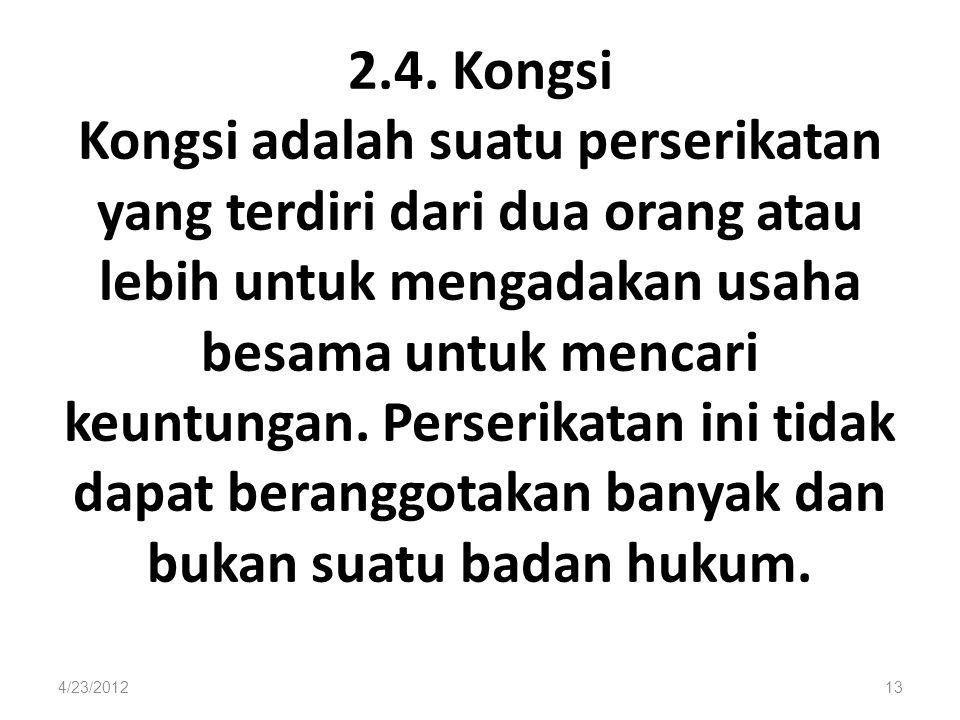 2.4. Kongsi Kongsi adalah suatu perserikatan yang terdiri dari dua orang atau lebih untuk mengadakan usaha besama untuk mencari keuntungan. Perserikat