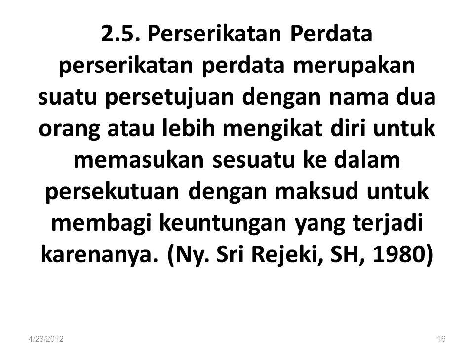 2.5. Perserikatan Perdata perserikatan perdata merupakan suatu persetujuan dengan nama dua orang atau lebih mengikat diri untuk memasukan sesuatu ke d