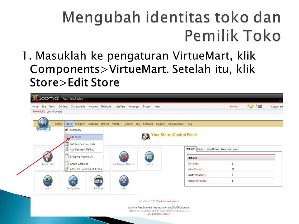 1. Masuklah ke pengaturan VirtueMart, klik Components>VirtueMart. Setelah itu, klik Store>Edit Store