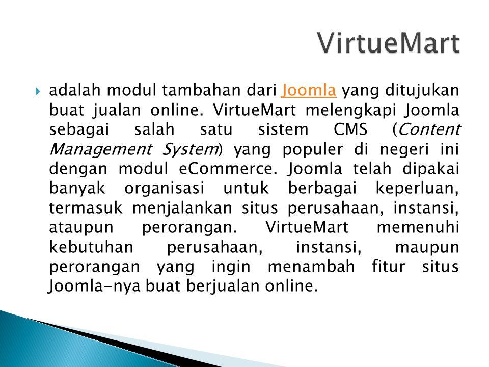  adalah modul tambahan dari Joomla yang ditujukan buat jualan online. VirtueMart melengkapi Joomla sebagai salah satu sistem CMS (Content Management