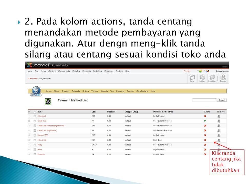  2. Pada kolom actions, tanda centang menandakan metode pembayaran yang digunakan. Atur dengn meng-klik tanda silang atau centang sesuai kondisi toko