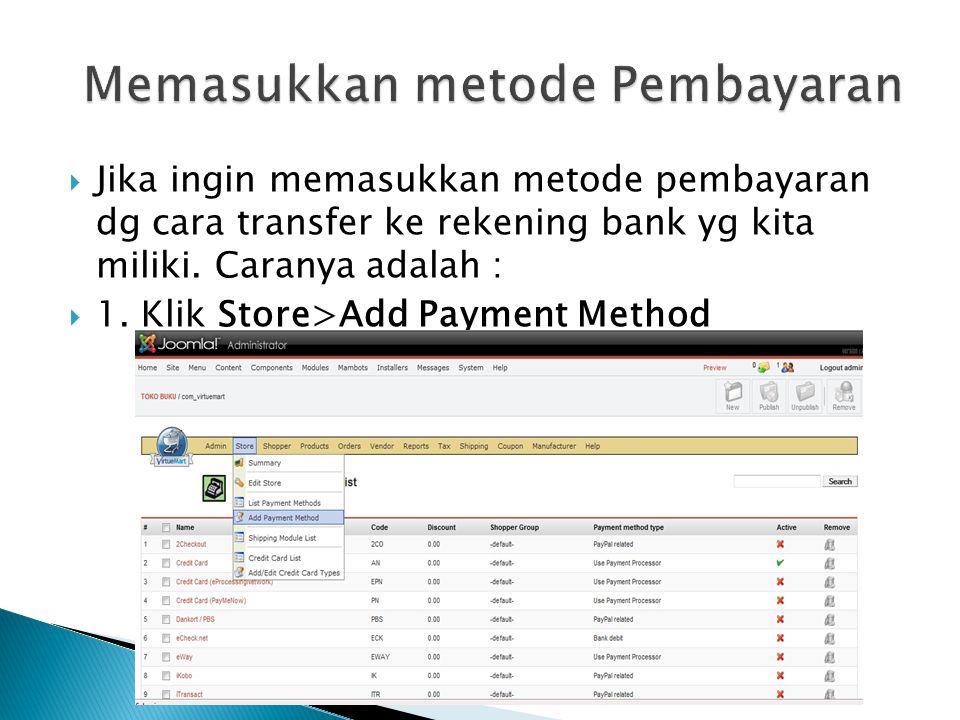  Jika ingin memasukkan metode pembayaran dg cara transfer ke rekening bank yg kita miliki. Caranya adalah :  1. Klik Store>Add Payment Method