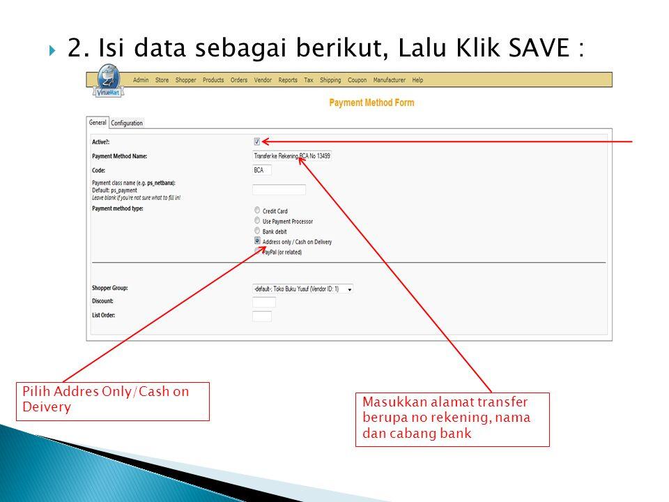  2. Isi data sebagai berikut, Lalu Klik SAVE : Masukkan alamat transfer berupa no rekening, nama dan cabang bank Pilih Addres Only/Cash on Deivery
