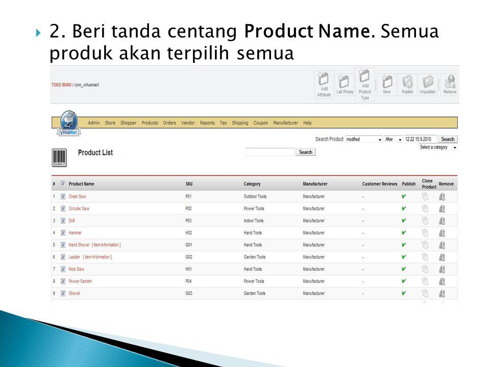  2. Beri tanda centang Product Name. Semua produk akan terpilih semua