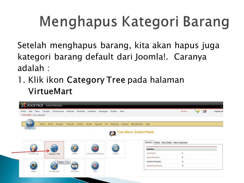 Setelah menghapus barang, kita akan hapus juga kategori barang default dari Joomla!. Caranya adalah : 1. Klik ikon Category Tree pada halaman VirtueMa
