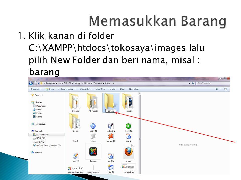 1. Klik kanan di folder C:\XAMPP\htdocs\tokosaya\images lalu pilih New Folder dan beri nama, misal : barang