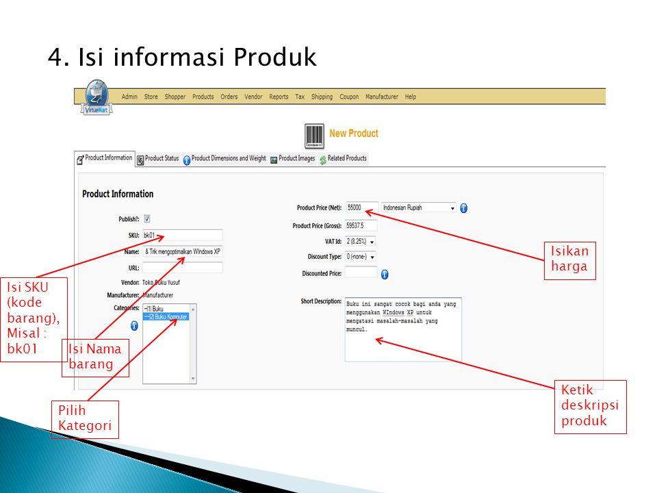 4. Isi informasi Produk Isi SKU (kode barang), Misal : bk01 Isi Nama barang Pilih Kategori Isikan harga Ketik deskripsi produk
