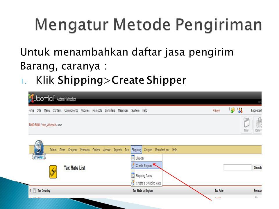 Untuk menambahkan daftar jasa pengirim Barang, caranya : 1. Klik Shipping>Create Shipper