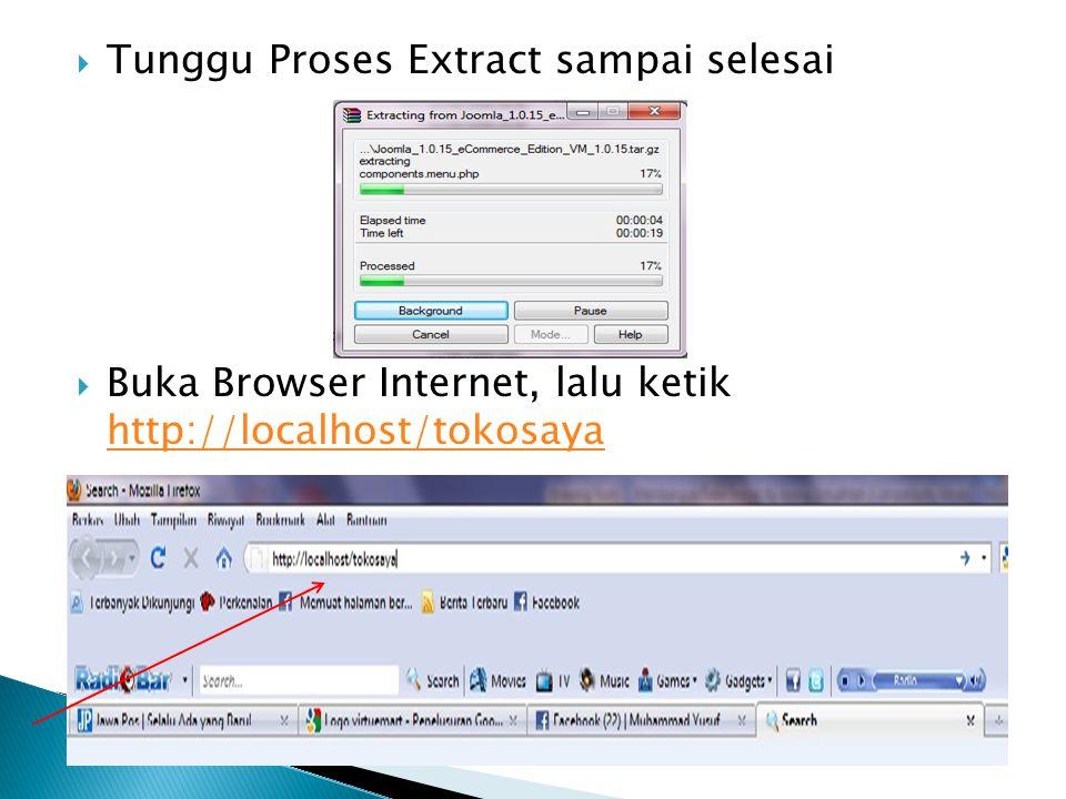  Tunggu Proses Extract sampai selesai  Buka Browser Internet, lalu ketik http://localhost/tokosaya http://localhost/tokosaya