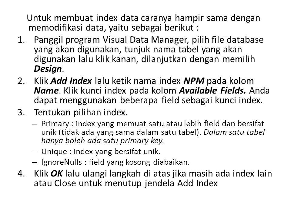 Untuk membuat index data caranya hampir sama dengan memodifikasi data, yaitu sebagai berikut : 1.Panggil program Visual Data Manager, pilih file datab