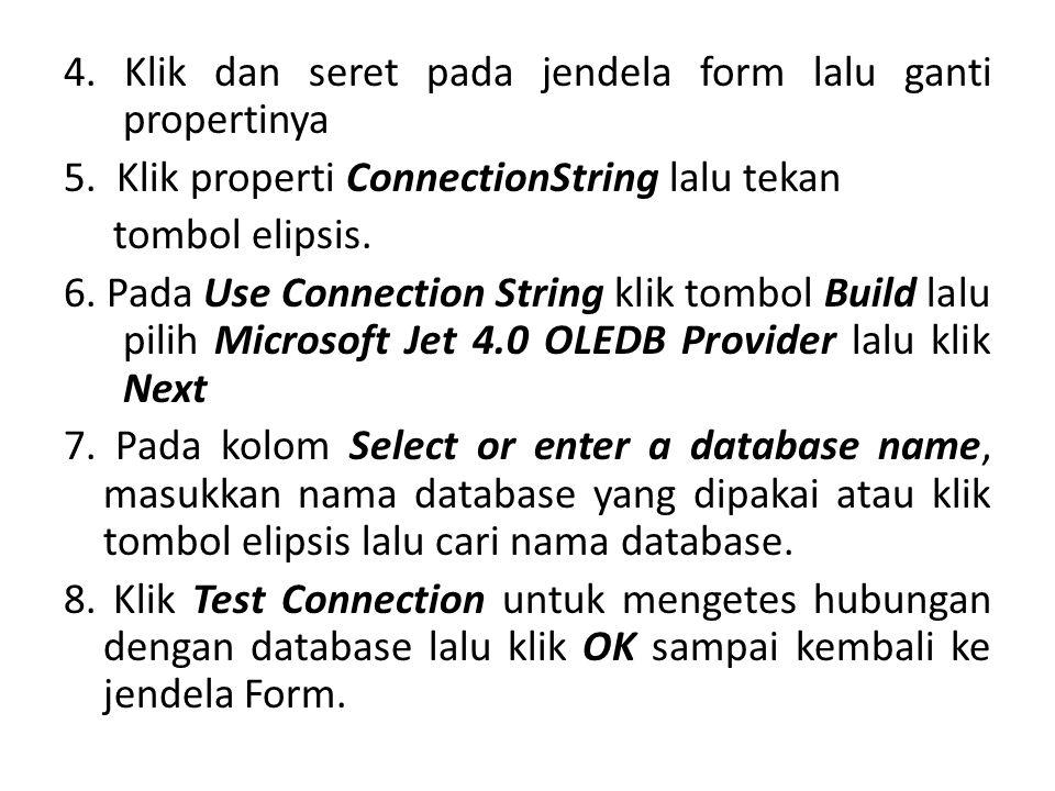 4. Klik dan seret pada jendela form lalu ganti propertinya 5. Klik properti ConnectionString lalu tekan tombol elipsis. 6. Pada Use Connection String