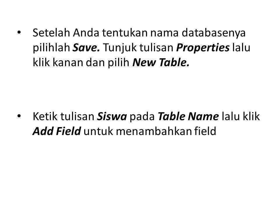 • Setelah Anda tentukan nama databasenya pilihlah Save. Tunjuk tulisan Properties lalu klik kanan dan pilih New Table. • Ketik tulisan Siswa pada Tabl