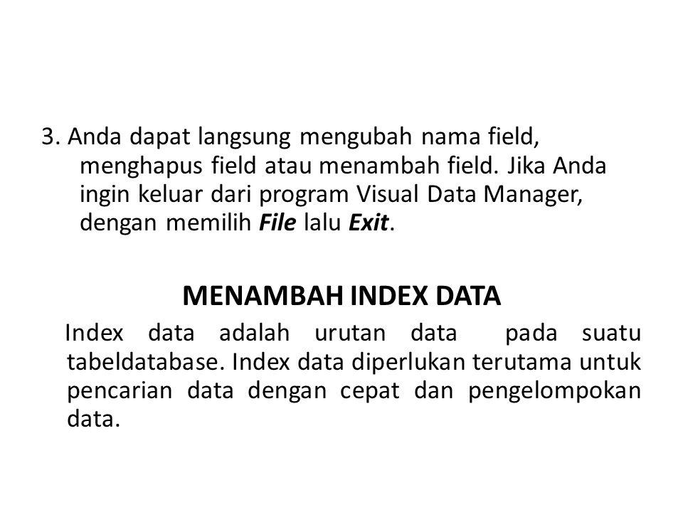Untuk membuat index data caranya hampir sama dengan memodifikasi data, yaitu sebagai berikut : 1.Panggil program Visual Data Manager, pilih file database yang akan digunakan, tunjuk nama tabel yang akan digunakan lalu klik kanan, dilanjutkan dengan memilih Design.