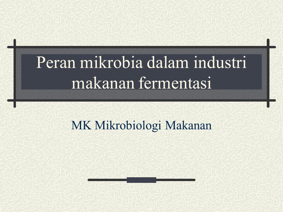 Peran mikrobia dalam industri makanan fermentasi MK Mikrobiologi Makanan