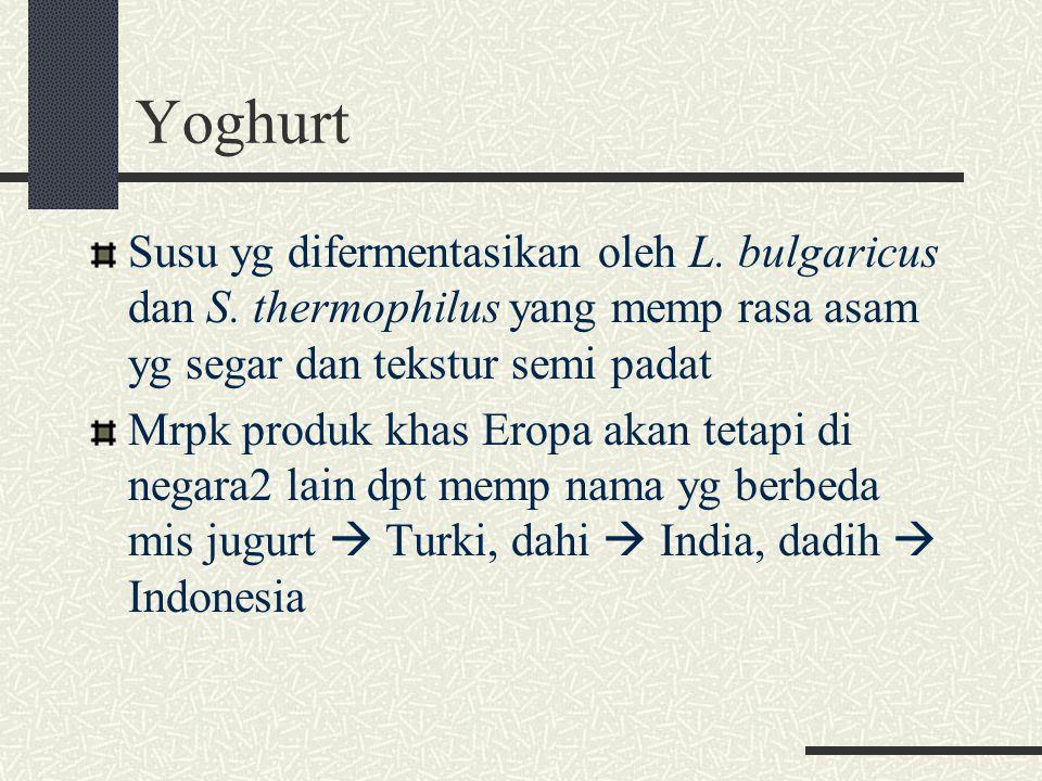 Yoghurt Susu yg difermentasikan oleh L. bulgaricus dan S. thermophilus yang memp rasa asam yg segar dan tekstur semi padat Mrpk produk khas Eropa akan