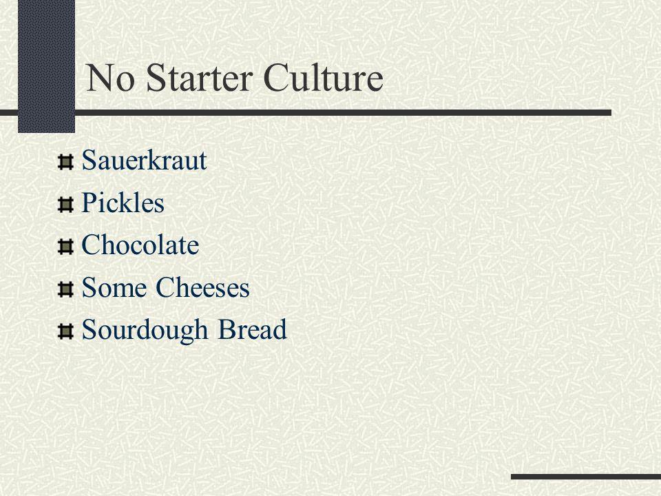 No Starter Culture Sauerkraut Pickles Chocolate Some Cheeses Sourdough Bread