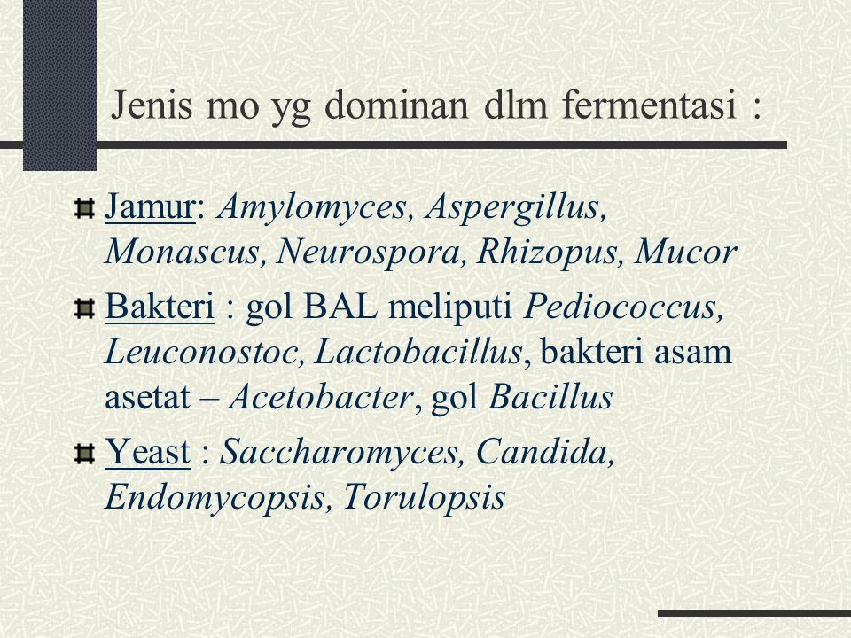 Jenis mo yg dominan dlm fermentasi : Jamur: Amylomyces, Aspergillus, Monascus, Neurospora, Rhizopus, Mucor Bakteri : gol BAL meliputi Pediococcus, Leu
