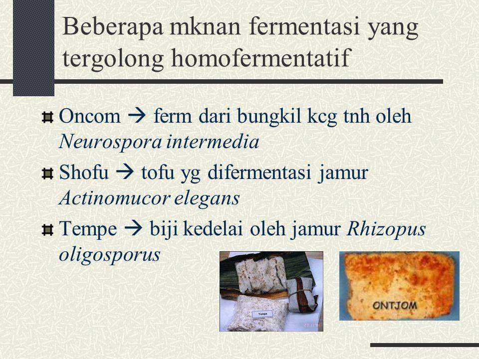 Beberapa mknan fermentasi yang tergolong homofermentatif Oncom  ferm dari bungkil kcg tnh oleh Neurospora intermedia Shofu  tofu yg difermentasi jam