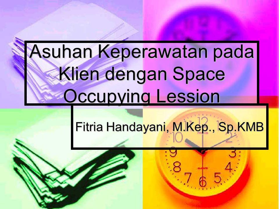 Asuhan Keperawatan pada Klien dengan Space Occupying Lession Fitria Handayani, M.Kep., Sp.KMB