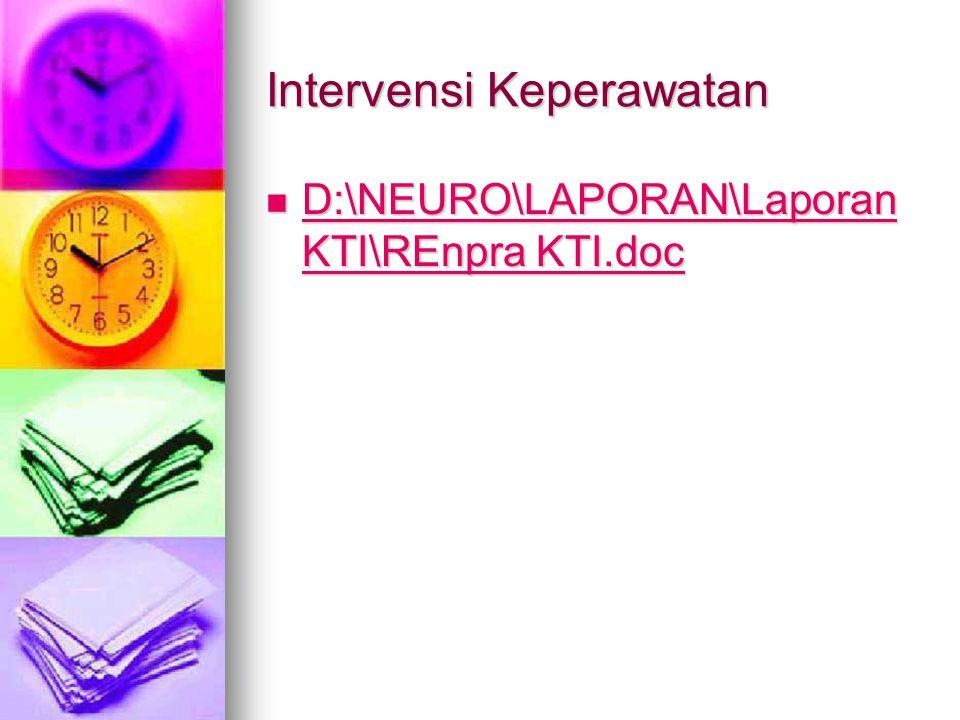 Intervensi Keperawatan  D:\NEURO\LAPORAN\Laporan KTI\REnpra KTI.doc D:\NEURO\LAPORAN\Laporan KTI\REnpra KTI.doc D:\NEURO\LAPORAN\Laporan KTI\REnpra KTI.doc