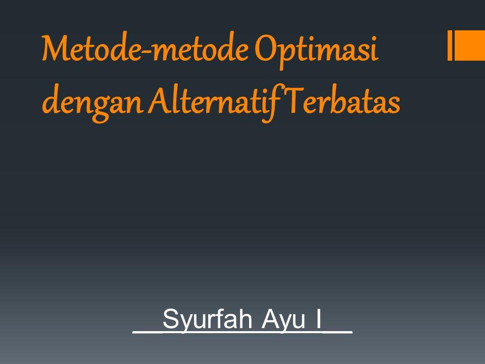 Metode-metode Optimasi dengan Alternatif Terbatas __Syurfah Ayu I__