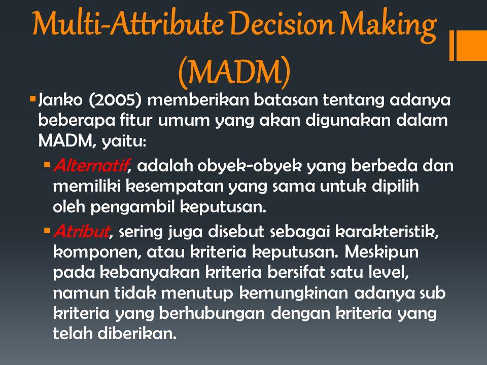  Janko (2005) memberikan batasan tentang adanya beberapa fitur umum yang akan digunakan dalam MADM, yaitu:  Alternatif, adalah obyek-obyek yang berb