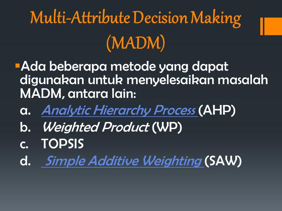  Ada beberapa metode yang dapat digunakan untuk menyelesaikan masalah MADM, antara lain: a. Analytic Hierarchy Process (AHP)Analytic Hierarchy Proces