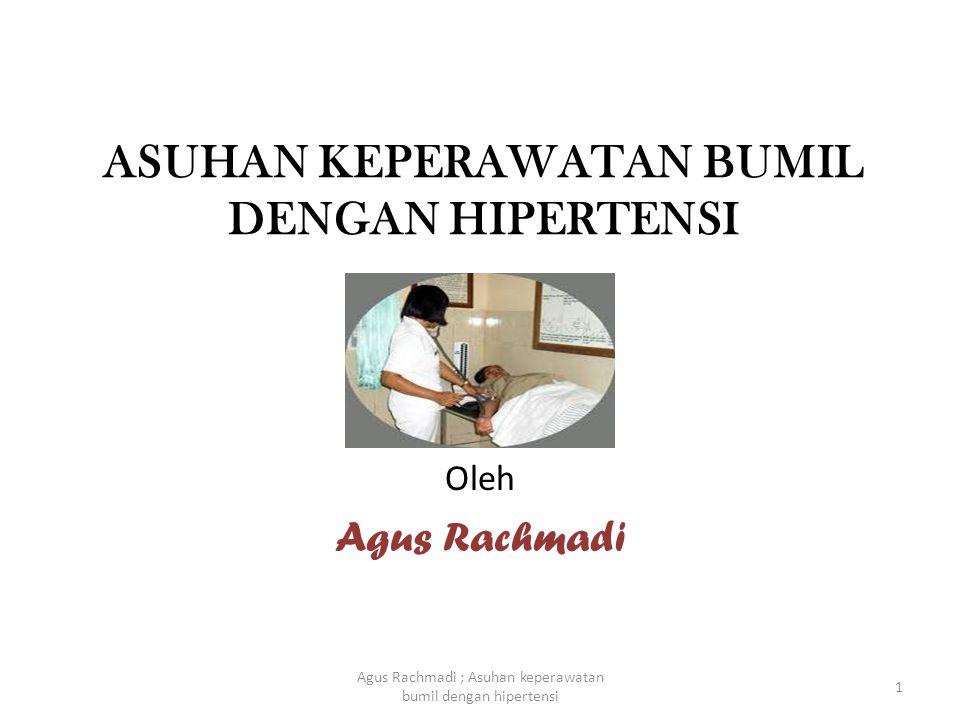 IBU HAMIL DENGAN HIPERTENSI DESKRIPSI • Merupakan hipertensi menahun yang sudah ada sebelum ibu hamil • Disebabkan gangguan pembuluh darah dan penyakit ginjal • Hipertensi dapat diperberat dengan kondisi hamil  proteinuria dan edema ; disebut sbg pre-eklamsi tidak murni (superimposed pre-eclampsia) 2 Agus Rachmadi ; Asuhan keperawatan bumil dengan hipertensi