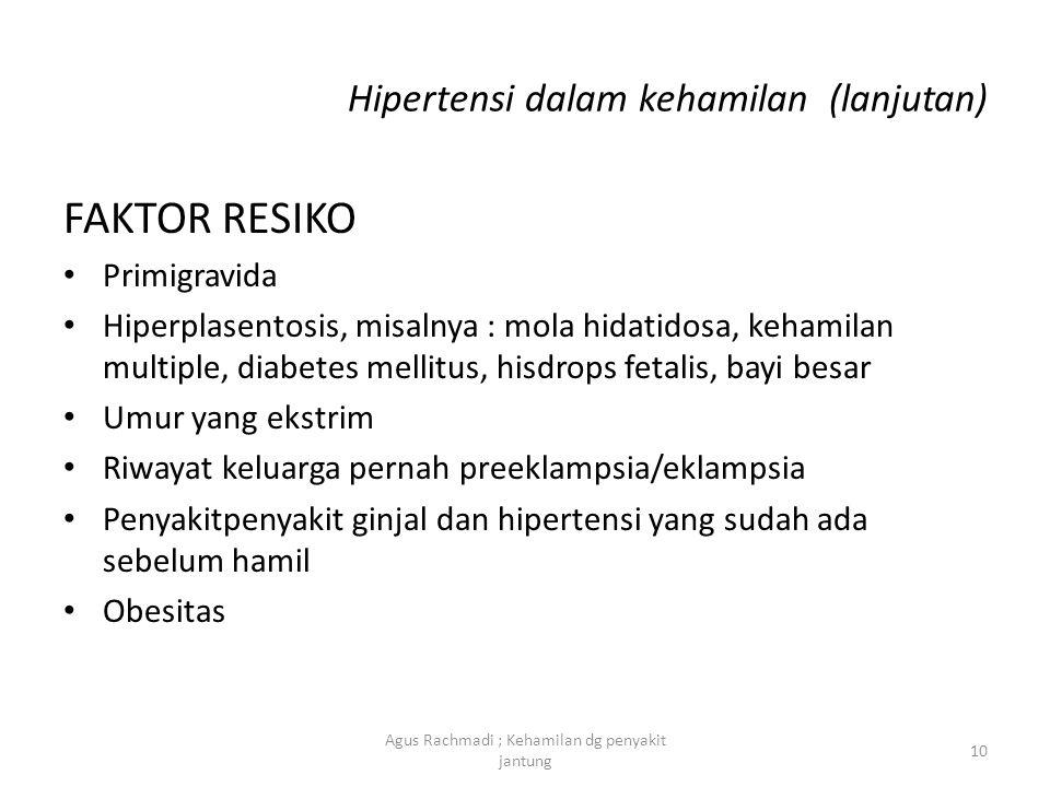 Hipertensi dalam kehamilan (lanjutan) FAKTOR RESIKO • Primigravida • Hiperplasentosis, misalnya : mola hidatidosa, kehamilan multiple, diabetes mellit