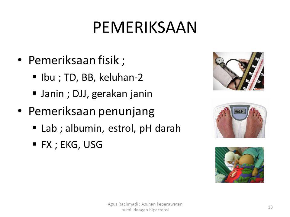 PEMERIKSAAN • Pemeriksaan fisik ;  Ibu ; TD, BB, keluhan-2  Janin ; DJJ, gerakan janin • Pemeriksaan penunjang  Lab ; albumin, estrol, pH darah  F