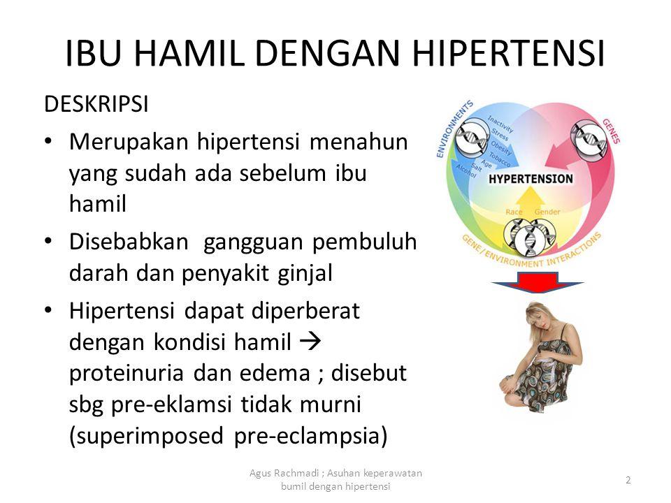 IBU HAMIL DENGAN HIPERTENSI DESKRIPSI • Merupakan hipertensi menahun yang sudah ada sebelum ibu hamil • Disebabkan gangguan pembuluh darah dan penyaki