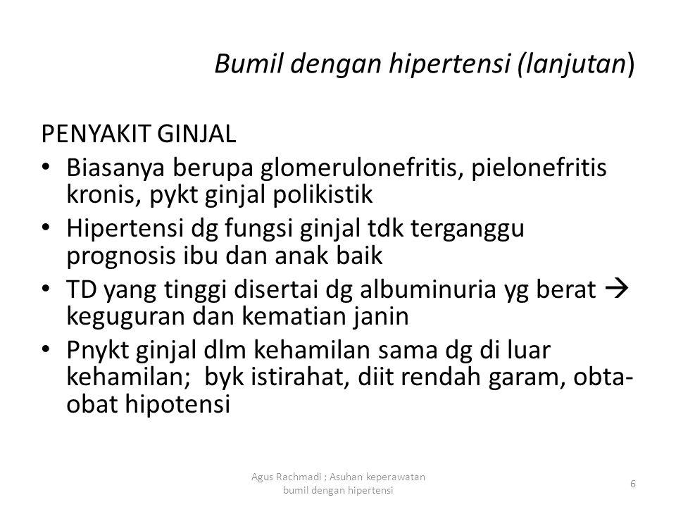 Bumil dengan hipertensi (lanjutan) PENYAKIT GINJAL • Biasanya berupa glomerulonefritis, pielonefritis kronis, pykt ginjal polikistik • Hipertensi dg f