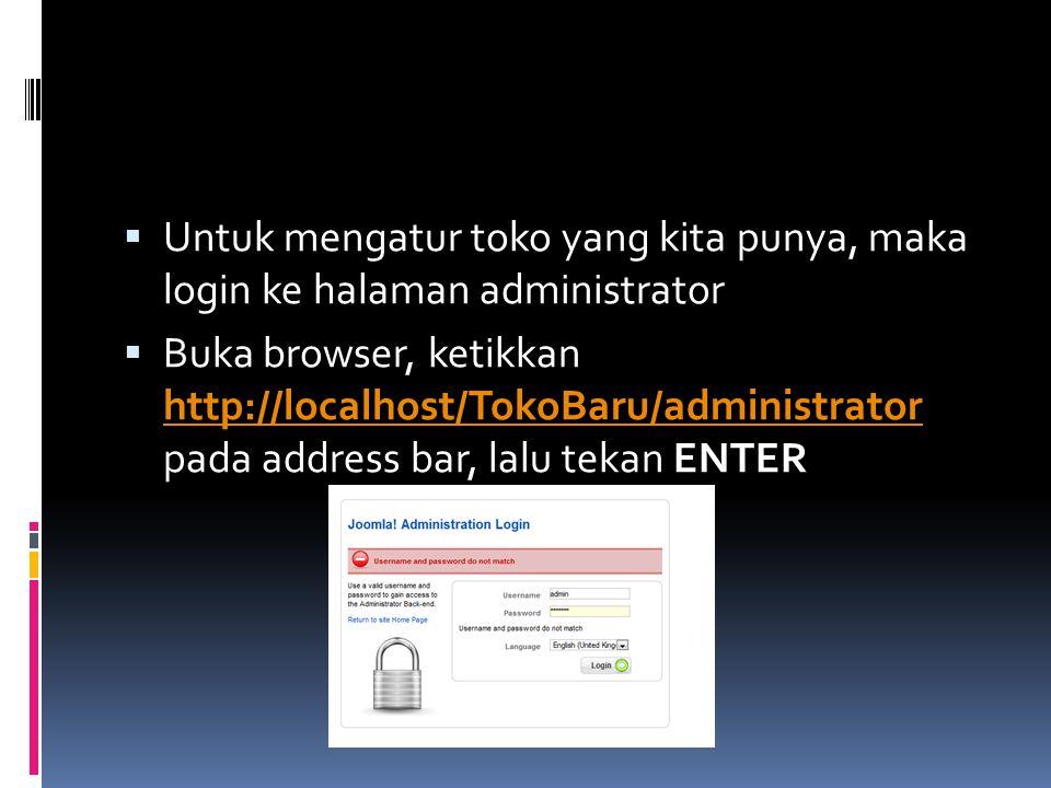  Untuk mengatur toko yang kita punya, maka login ke halaman administrator  Buka browser, ketikkan http://localhost/TokoBaru/administrator pada addre