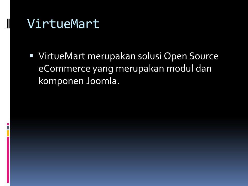VirtueMart  VirtueMart merupakan solusi Open Source eCommerce yang merupakan modul dan komponen Joomla.