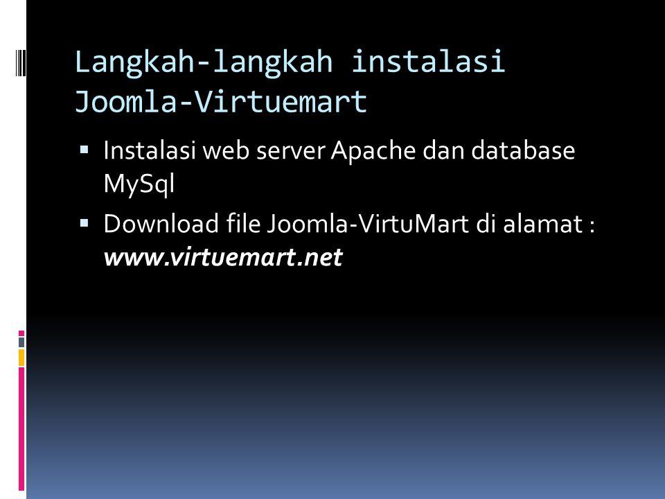 Langkah-langkah instalasi Joomla-Virtuemart  Instalasi web server Apache dan database MySql  Download file Joomla-VirtuMart di alamat : www.virtuema