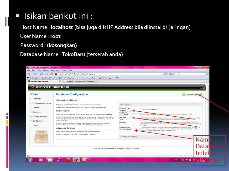  Isikan berikut ini : Host Name : localhost (bisa juga diisi IP Address bila diinstal di jaringan) User Name : root Password : (kosongkan) Database N