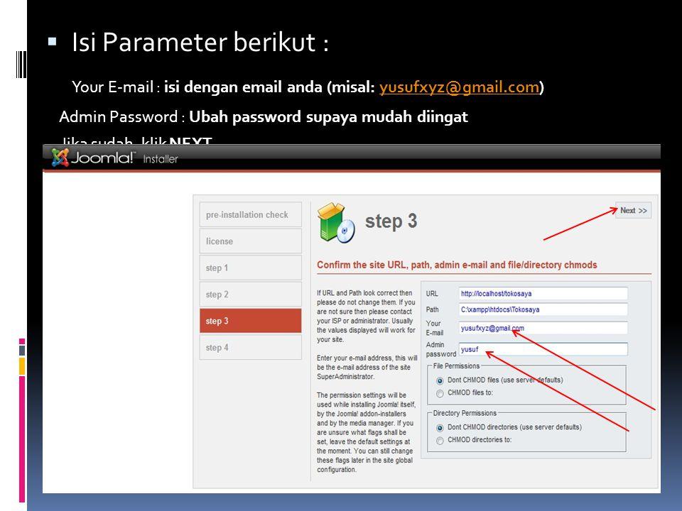  Isi Parameter berikut : Your E-mail : isi dengan email anda (misal: yusufxyz@gmail.com)yusufxyz@gmail.com Admin Password : Ubah password supaya mudah diingat Jika sudah, klik NEXT
