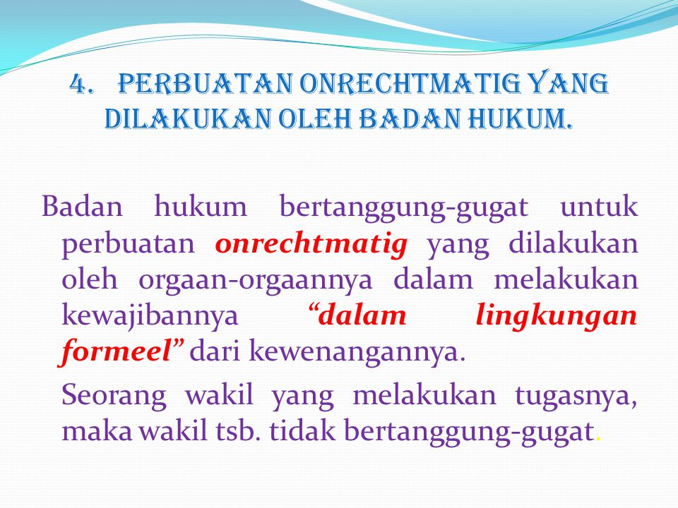 4. PERBUATAN ONRECHTMATIG YANG DILAKUKAN OLEH BADAN HUKUM. Badan hukum bertanggung-gugat untuk perbuatan onrechtmatig yang dilakukan oleh orgaan-orgaa