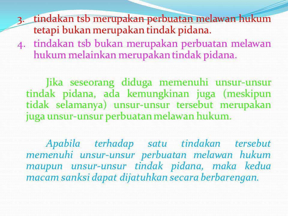 3.tindakan tsb merupakan perbuatan melawan hukum tetapi bukan merupakan tindak pidana. 4.tindakan tsb bukan merupakan perbuatan melawan hukum melainka