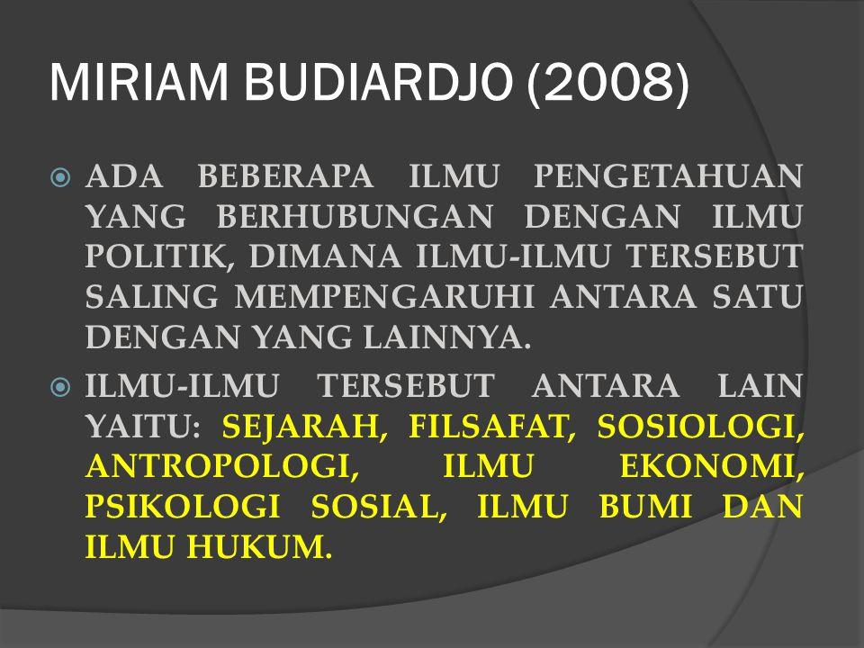 MIRIAM BUDIARDJO (2008)  ADA BEBERAPA ILMU PENGETAHUAN YANG BERHUBUNGAN DENGAN ILMU POLITIK, DIMANA ILMU-ILMU TERSEBUT SALING MEMPENGARUHI ANTARA SATU DENGAN YANG LAINNYA.