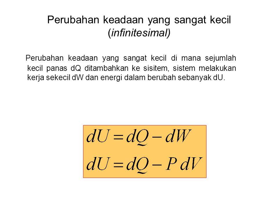 Perubahan keadaan yang sangat kecil (infinitesimal) Perubahan keadaan yang sangat kecil di mana sejumlah kecil panas dQ ditambahkan ke sisitem, sistem