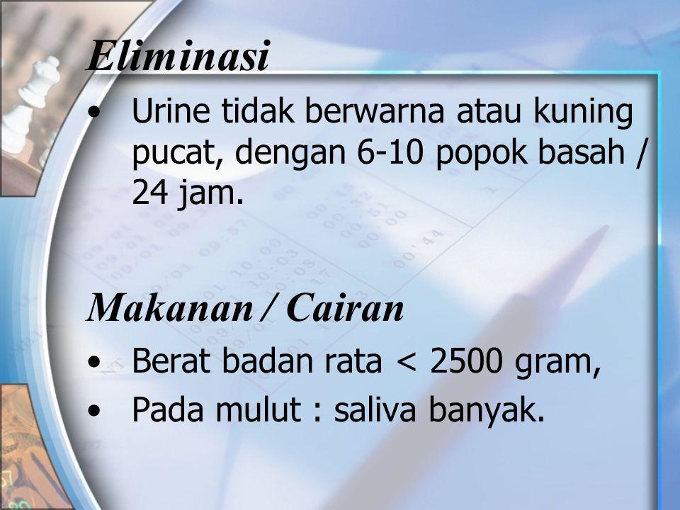 Eliminasi •Urine tidak berwarna atau kuning pucat, dengan 6-10 popok basah / 24 jam.